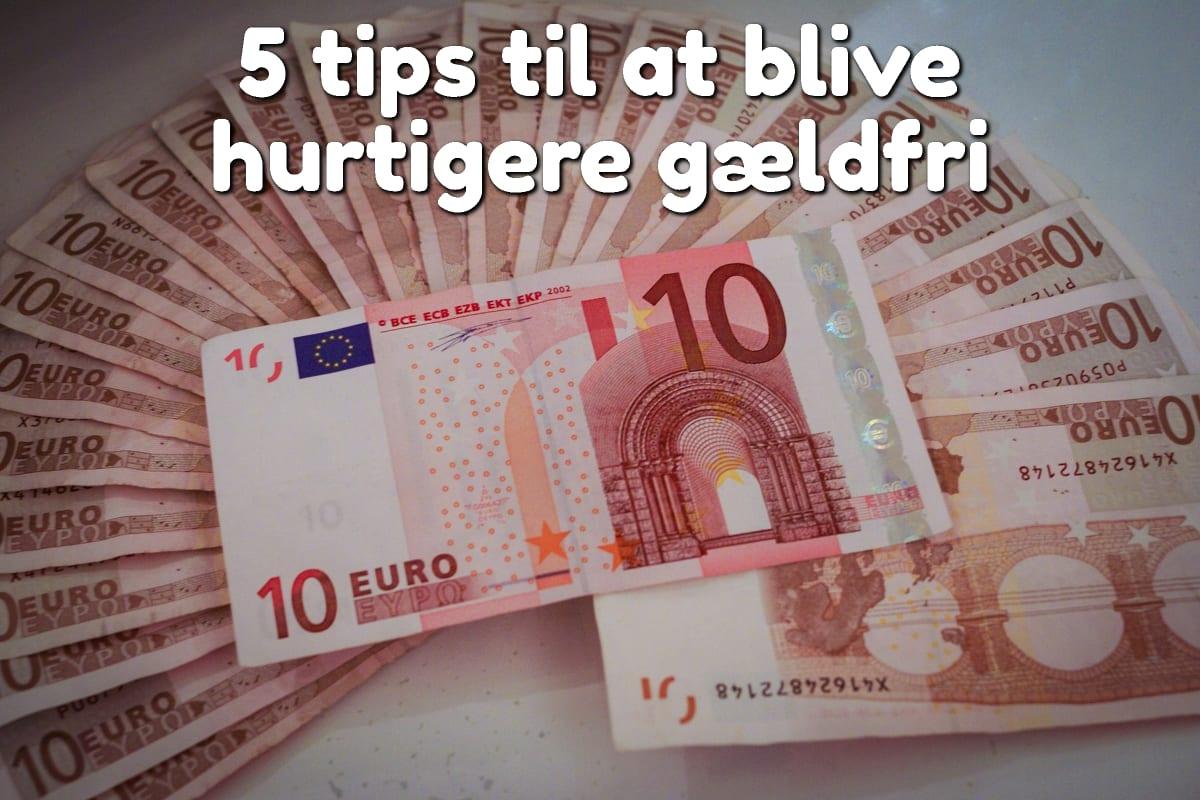 5 tips til at blive hurtigere gældfri